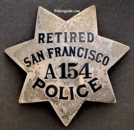 SFPD Retired badge A 154 issued to Henry C. Gaylord who was appointed to the department on April 23, 1908.  He was born in San Francisco on 1876 and served in the Spanish American War.  He retired in 1928 as noted on his star and passed away in 1930.  He lived at 213 3rd Avenue from 1919-1926 and then on Clement.  He is buried in the Presidio Military Cemetery in San Francisco.